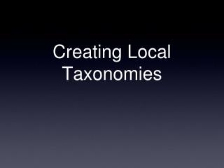 Creating Local Taxonomies