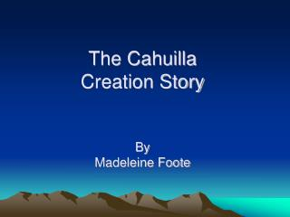 The Cahuilla  Creation Story By Madeleine Foote