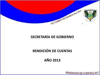 SECRETARÍA DE GOBIERNO RENDICIÓN DE CUENTAS  AÑO 2013