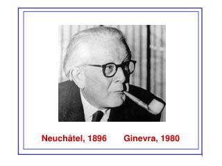 Neuchâtel, 1896       Ginevra, 1980