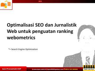 Optimalisasi  SEO  dan Jurnalistik  Web  untuk penguatan  ranking  webometrics
