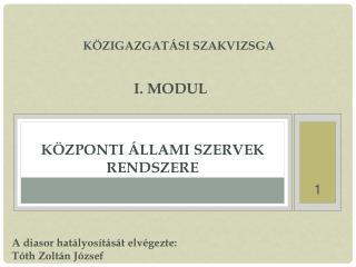 Közigazgatási szakvizsga I. modul Központi állami szervek rendszere