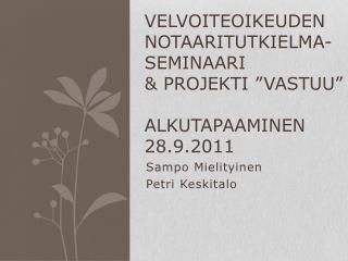 """Velvoiteoikeuden notaaritutkielma-seminaari & projekti """"Vastuu"""" ALKUTAPAAMINEN 28.9.2011"""