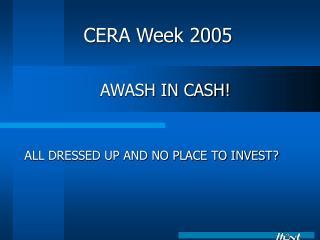 AWASH IN CASH!