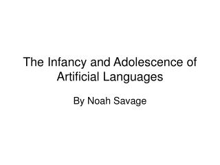 The Infancy and Adolescence of Artificial Languages