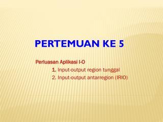 Perluasan Aplikasi  I-O 1.  Input-output  region  tunggal 2. Input-output  antarregion  (IRIO)