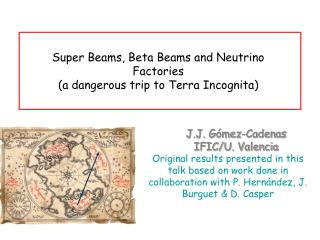 Super Beams, Beta Beams and Neutrino Factories  (a dangerous trip to Terra Incognita)