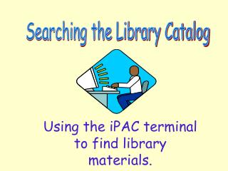Using the iPAC terminal to find library materials.
