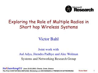 Victor Bahl  Joint work with Aul Adya, Jitendra Padhye and Alec Wolman