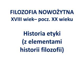 FILOZOFIA  NOWOŻYTNA  XVIII  wiek– pocz. XX wieku