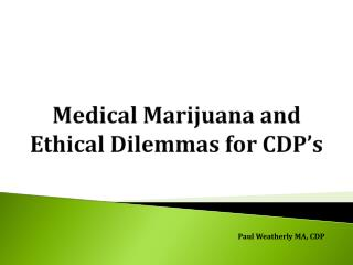 Medical Marijuana and Ethical Dilemmas for CDP's