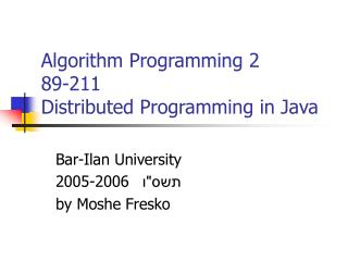 Algorithm Programming 2 89-211 Distributed Programming in Java