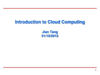 Introduction to Cloud Computing Jian Tang 01/19/2012