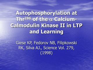 Autophosphorylation at Thr 286  of the   Calcium-Calmodulin Kinase II in LTP and Learning