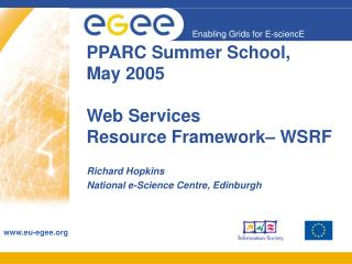 PPARC Summer School,  May 2005 Web Services  Resource Framework– WSRF