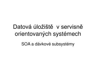 Datová úložiště  v servisně orientovaných systémech