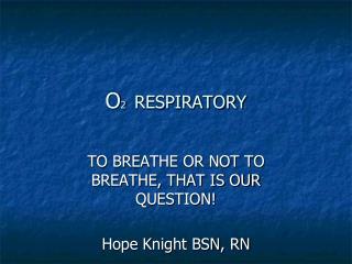 O 2   RESPIRATORY