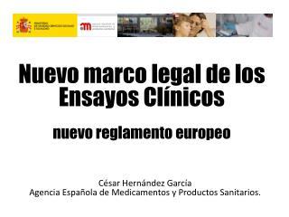 Nuevo marco legal de los Ensayos  Clínicos nuevo reglamento europeo