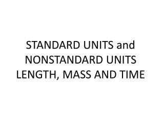 STANDARD UNITS and NONSTANDARD UNITS  LENGTH, MASS AND TIME