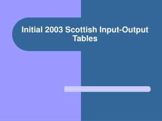 Initial 2003 Scottish Input-Output Tables