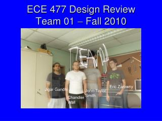 ECE 477 Design  Review  Team  01    Fall 2010