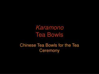 Karamono Tea Bowls