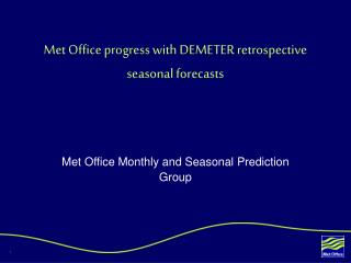 Met Office progress with DEMETER retrospective seasonal forecasts