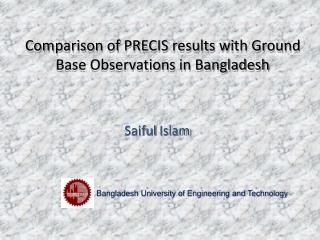 Comparison of PRECIS results with Ground Base Observations in Bangladesh