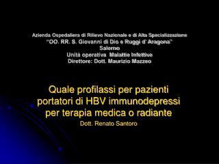 Quale profilassi per pazienti portatori di HBV immunodepressi per terapia medica o radiante