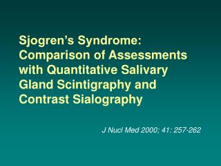 Sjogren s Syndrome: Comparison of Assessments with Quantitative Salivary Gland Scintigraphy and Contrast Sialography