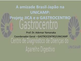 A amizade Brasil-Jap�o na UNICAMP: Projeto JICA e o GASTROCENTRO