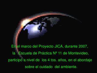 En el marco del Proyecto JICA, durante 2007,     la   Escuela de Pr�ctica N� 11 de Montevideo,
