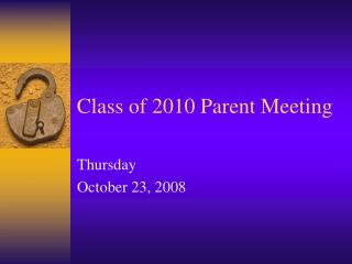 Class of 2010 Parent Meeting