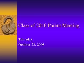 Class of 2010 Parent Meeting