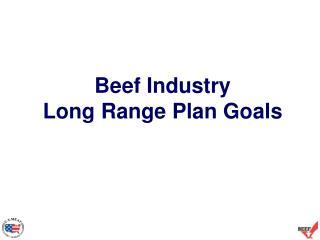 Beef Industry  Long Range Plan Goals