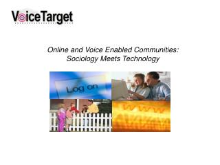 Online and Voice Enabled Communities:  Sociology Meets Technology