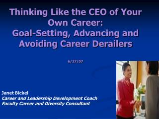 Thinking Like the CEO of Your Own Career:  Goal-Setting, Advancing and  Avoiding Career Derailers  6