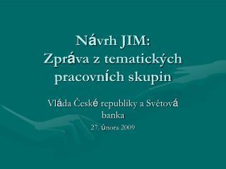 N á vrh JIM: Zpr á va z tematických pracovn í ch skupin