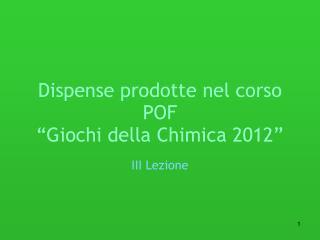 """Dispense prodotte nel corso POF  """"Giochi della Chimica 2012"""""""