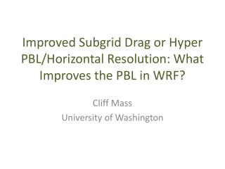 Improved  Subgrid  Drag or Hyper PBL/Horizontal Resolution: What Improves the PBL in WRF?