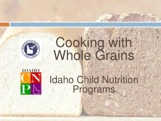 Cooking with  Whole Grains  Idaho Child Nutrition Programs