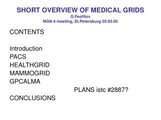 SHORT OVERVIEW OF MEDICAL GRIDS G.Feofilov NGN-4 meeting, St.Petersburg 20.05.05
