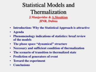 Statistical Models and Thermalization J.Manjavidze &  A.Sissakian JINR, Dubna