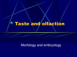 Taste and olfaction