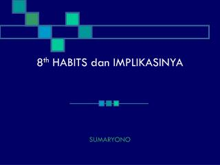 8 th  HABITS dan IMPLIKASINYA