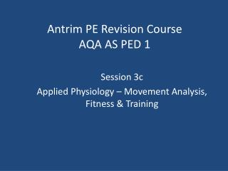 Antrim PE Revision Course AQA AS PED 1