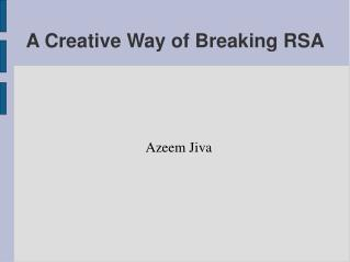 A Creative Way of Breaking RSA