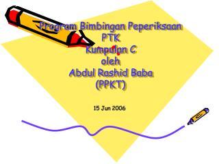 Program Bimbingan Peperiksaan PTK Kumpulan C oleh Abdul Rashid Baba (PPKT)