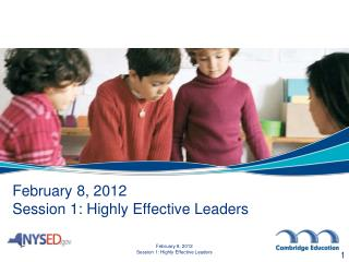 February 8, 2012 Session 1: Highly Effective Leaders