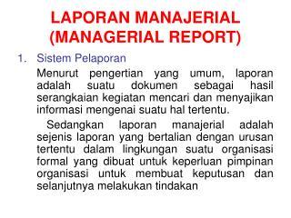 LAPORAN MANAJERIAL (MANAGERIAL REPORT)